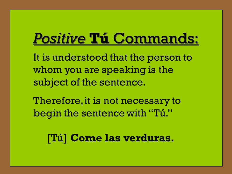 Positive Tú Commands: [Tú] Come las verduras.